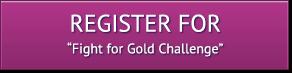 """Fight for Gold"" Registration"
